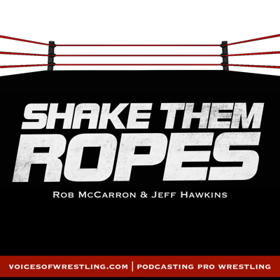 Shake Them Ropes | Pro Wrestling Podcast | WWE NXT NJPW