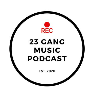 23 Gang Music Podcast
