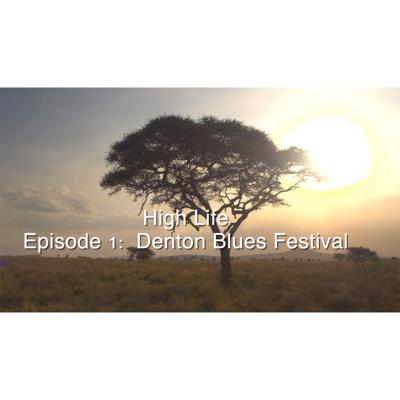 Cover art for High Life: Episode 1 featuring information 2020 Denton  Virtual Blues Festival