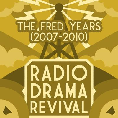Radio Drama Revival: The Fred Years (2007-2010)