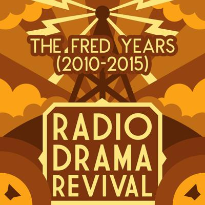 Radio Drama Revival: The Fred Years (2010-2015)