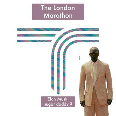 Cover art for London Marathon reaction + Elon musk sugar daddy?