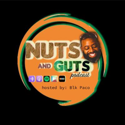 Nuts & Guts Podcast (Hosted by Blk Paco)