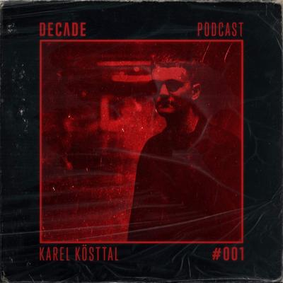 Cover art for Decade Podcast #001 with Karel Kösttal