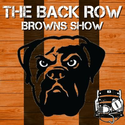 The Back Row Browns Show - A Cleveland Browns Podcast