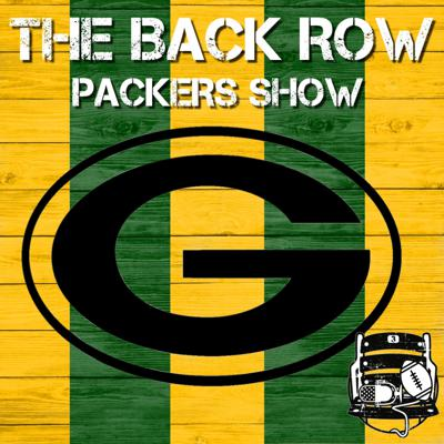 The Back Row Packers Show - A Green Bay Packers Podcast