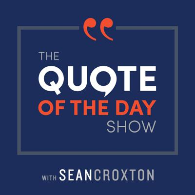 The Quote of The Day Show is your daily dose of inspiration, featuring the best-of-the-best speakers and prosperity teachers. Each episode spotlights an inspiring quote and 5-10 minute motivational audio clip to help you live a life you love. Featured speakers include Bob Proctor, Lisa Nichols, Tony Robbins, Les Brown, Jim Rohn, and more. Hosted by entrepreneur and money mindset expert Sean Croxton. Follow Sean on IG, Twitter, and FB at @seancroxton. Also, subscribe to his interview podcast, The Sean Croxton Sessions, on iTunes.Support this podcast at — https://redcircle.com/the-quote-of-the-day-show-daily-motivational-talks/donationsWant to advertise on this podcast? Go to https://redcircle.com/brands and sign up.