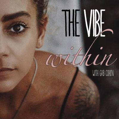 The Vibe Within is a wellness + self help podcast connecting listeners to a variety of topics discussed in a new wave approach through stories and conversations with inspirational creatives and entrepreneurs.  Dive into discussions around Heath, Body Image, Yoga, Spiritual Growth, Astrology, Bio Hacking and much more.  Everyone goes through highs and lows in life, and Gab's mission is to speak up about topics that need more awareness so we can learn better ways to heal ourselves physically, emotionally, and spiritually.  You are not alone in your traumas and life struggles, so lets connect to our highest potential and heal The Vibe Within    Hosted by Gab Cohen  @gypsyloveflow  @cbdyogaretreats