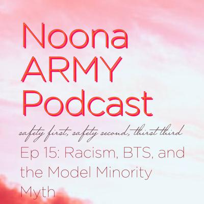 Cover art for EP 15: Racism, BTS, and the Model Minority Myth