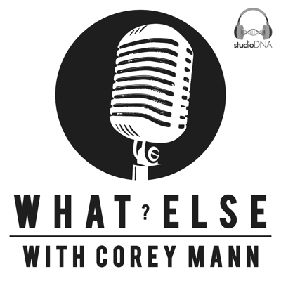 What Else? with Corey Mann