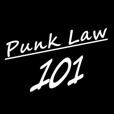 Punk Law 101 - A Legal News, Commentary, & Comedy Series