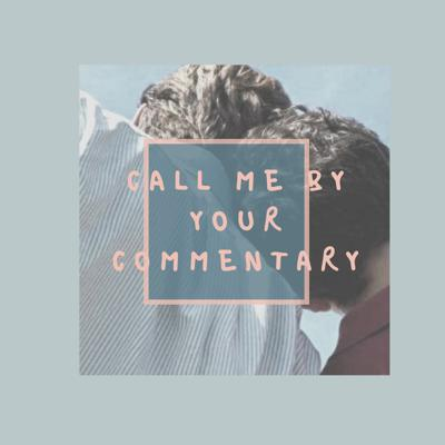 Call Me By Your Commentary