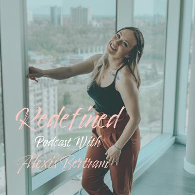Redefined Podcast With Alexis Bertram
