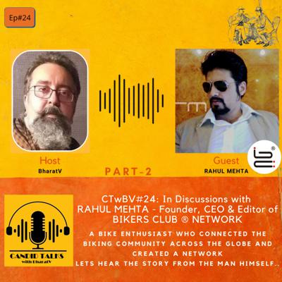 Cover art for CTwBV#24: In Discussion with RAHUL MEHTA - Founder, CEO & Editor of BIKERS CLUB ® NETWORK; Part-2