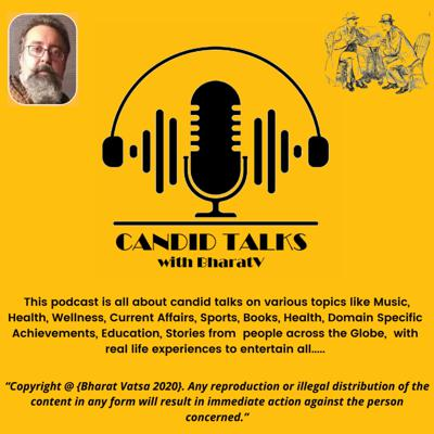 """This podcast is all about candid talks on various topics like Music, Health, Wellness, Current Affairs, Sports, Books, Domain Specific Achievements, Education, Stories from people across the Globe.These are the CANDID discussions on real life experiences to create awareness, update you, benefit you and above all…ENTERTAIN YOU……Happy Listening....""""Copyright@ {Bharat Vatsa 2020}. Any reproduction or illegal distribution of the content in any form will result in immediate action against the person concerned."""""""
