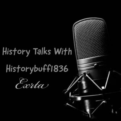 Welcome to History Talks with Historybuff1836, a podcast about history that doesn't follow a season. The Episodes will be random. Some of them will follow the season that our regular show is but in a deeper form than the regular episode.