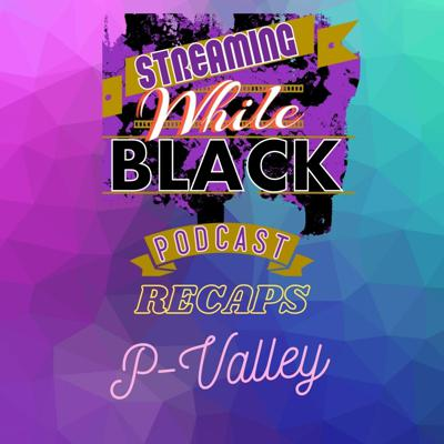 Streaming While Black recaps P-Valley