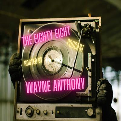 The Eighty Eight Podcast Hosted by Wayne Anthony