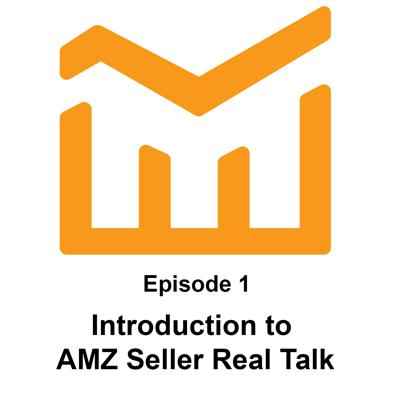 Cover art for Ep. 1 - Introduction to AMZ Seller Real Talk