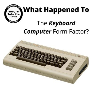 Cover art for What Happened To: The Keyboard Computer Form Factor