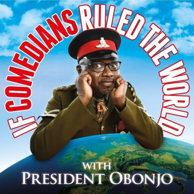 If Comedians Ruled The World with President Obonjo