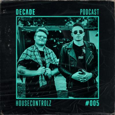 Cover art for Decade Podcast #005 with Housecontrolz