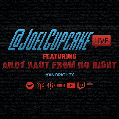 Cover art for @JoelCupcake Live & Unedited with Andy Haut from No Right (Episode 41)