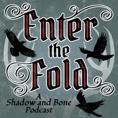 Enter the Fold: A Shadow and Bone Podcast