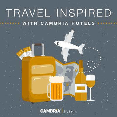 Travel Inspired with Cambria Hotels