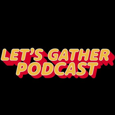 Let's Gather Podcast