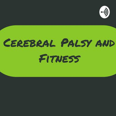 Cerebral Palsy And Fitness Podcast