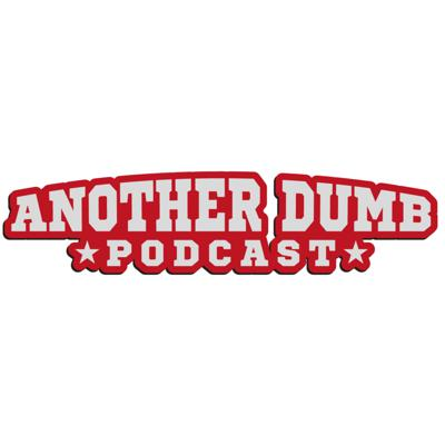 Another Dumb Podcast
