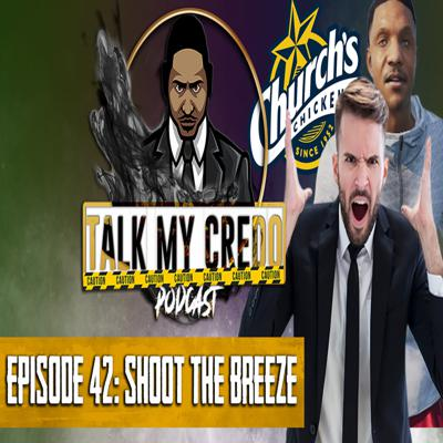 Cover art for Talk My Credo   Episode 42   Shoot The Breeze