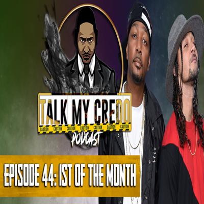 Cover art for Talk My Credo   Episode 44   1st of the Month