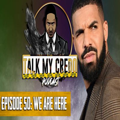 Cover art for Talk My Credo   Episode 50   We Are Here