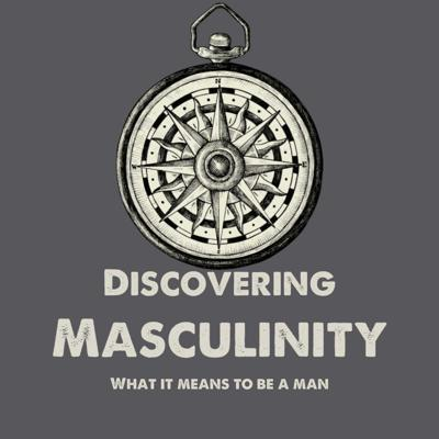 Discovering Masculinity: What It Means To Be A Man