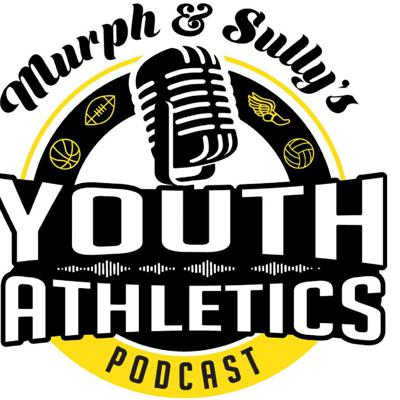 Murph & Sully's Youth Athletics Podcast