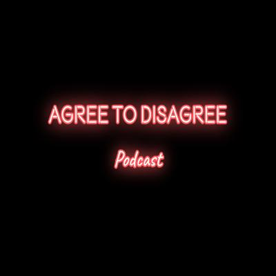 Agree to Disagree Podcast