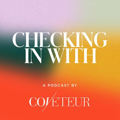 Welcome to Checking In With, a podcast featuring conversations with Coveteur co-founders Jake Rosenberg and Stephanie Mark, and their most inspiring peers. Tune in every Monday at 3pm EST for interviews with the people who influence us the most.