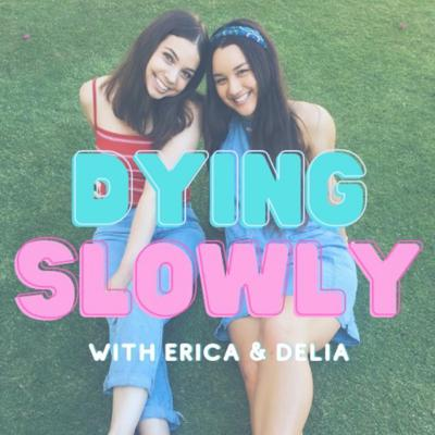 Dying Slowly with Erica & Delia