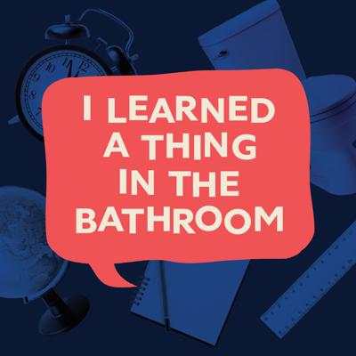 I Learned a Thing in the Bathroom