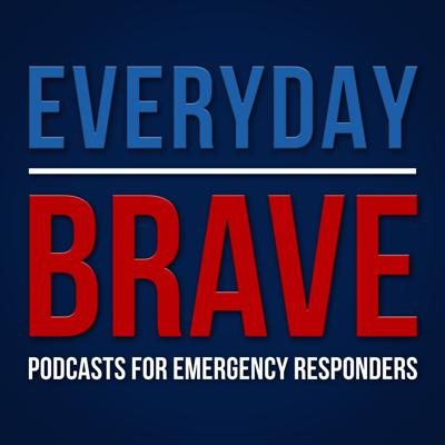 Everyday Brave: Podcasts for Emergency Responders