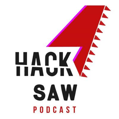 Hacksaw Podcast