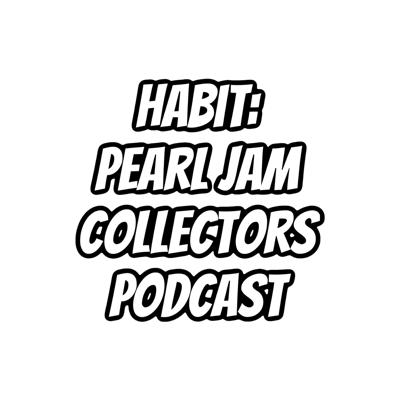 Habit: Pearl Jam Collectors Podcast