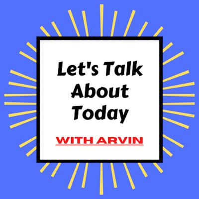 Let's Talk About Today with Arvin