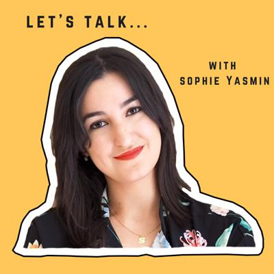 Let's Talk...With Sophie Yasmin