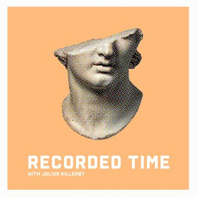 Welcome to Recorded Time. Hosted by Melbourne based artist, Julius Killerby, the podcast includes conversations about Art, History, Politics, Science and more.
