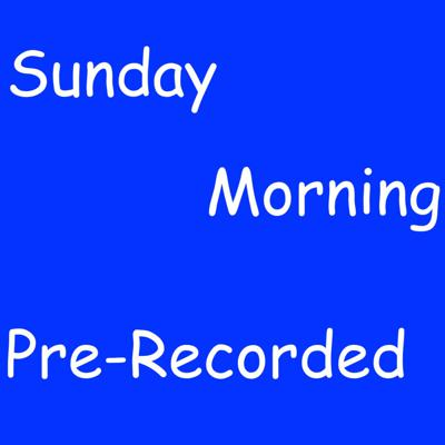 Sunday Morning Pre-recorded