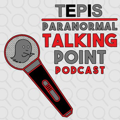 TEPIS Paranormal Talking Point Podcast
