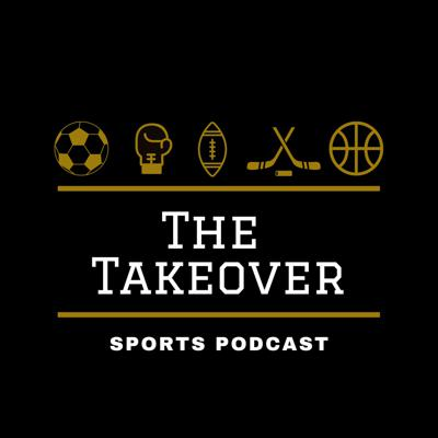 The Takeover Sports Podcast